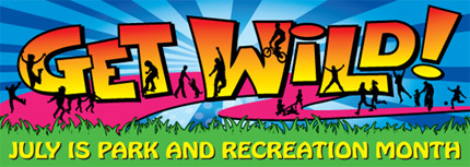 Get Wild! July is National Park and Recreation Month