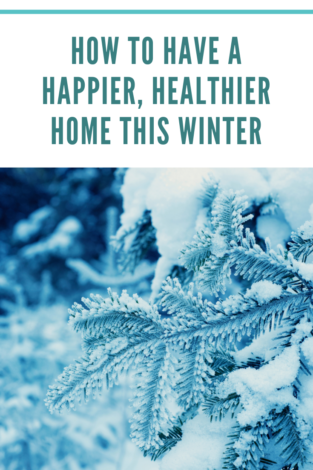 Here are several practical things you can do to brighten your house and tips on how to have a healthier, happier home this winter.