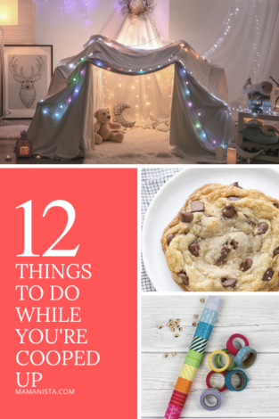 As we are trying to make the most of a tricky situation and savor the extra family time, here are 12 things to do while you're cooped up.